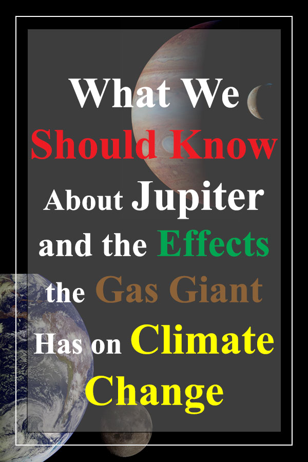What we should know about Jupiter and the effects the gas giant has on climate change.