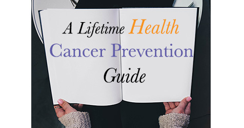 A Lifetime Health Cancer Prevention Guide