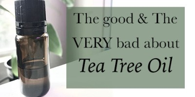 The good and the bad about tea tree oil. An essential oil warning.