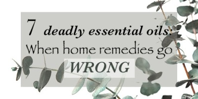 7 Deadly Essential Oils