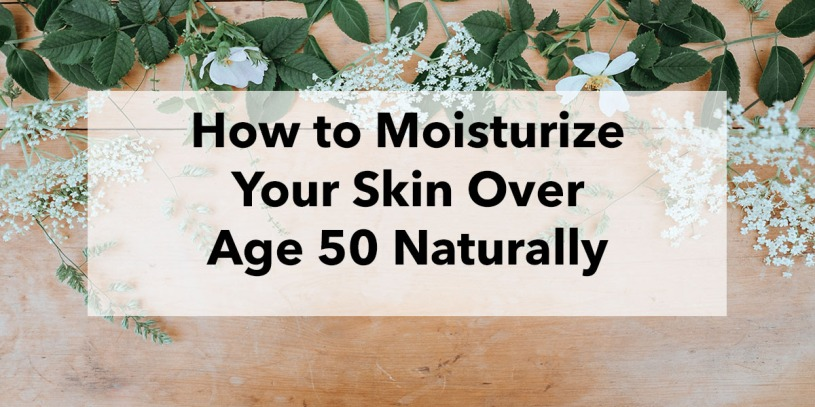 How to moisturize your skin over age 50 naturally